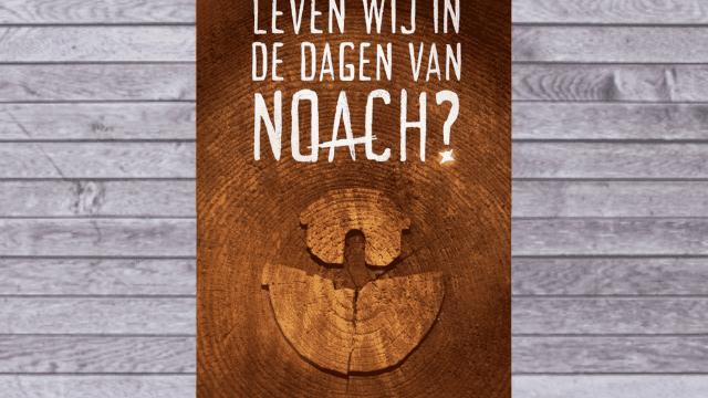 Leven wij in de dagen van Noach? – Ds. Dick Langhenkel