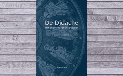 De Didache – Het onderwijs van de apostelen – Arjan de Kok